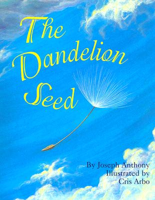 The Dandelion Seed By Anthony, Joseph/ Arbo, Cris (ILT)